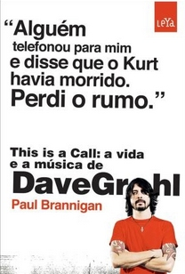 THIS IS A CALL - A VIDA E A MÚSICA DE DAVE GROHL title=